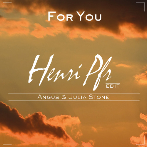 Angus & Julia Stones - For You (Henri Pfr Edit)