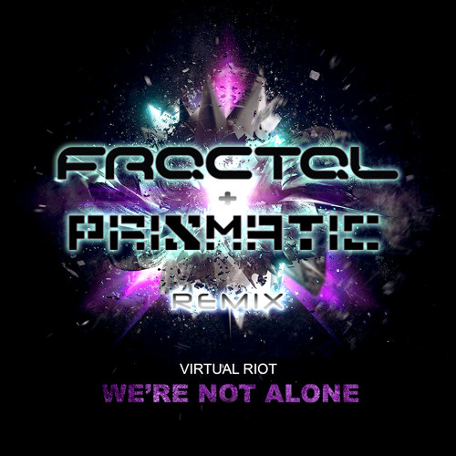 Virtual Riot - We're Not Alone (Fractal & Prismatic Remix)