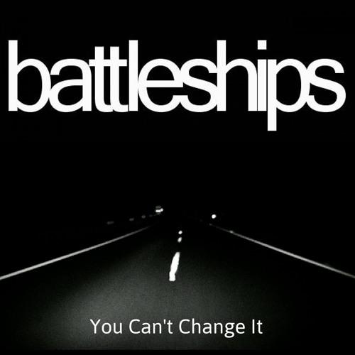 BATTLESHIPS - You Can't Change It