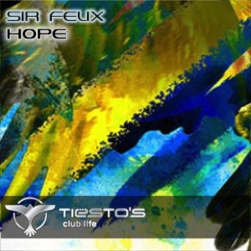 Sir Felix - Hope (Nora En Pure Remix) - AS PLAYED BY TIËSTO IN CLUB LIFE 383