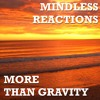 Mindless Reactions - More Than Gravity (On Sale NOW)