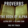 Proverbs - The Book Of Alpha - Pre VPC - Alpha Riff + Pajama sam (Prod. Pajama Sam)
