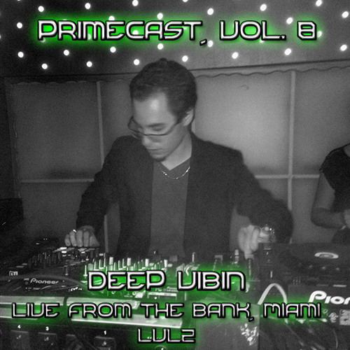 PrimeCast, Vol. 8 // Deep Vibin' [LIVE from The Bank, Miami, LVL2]
