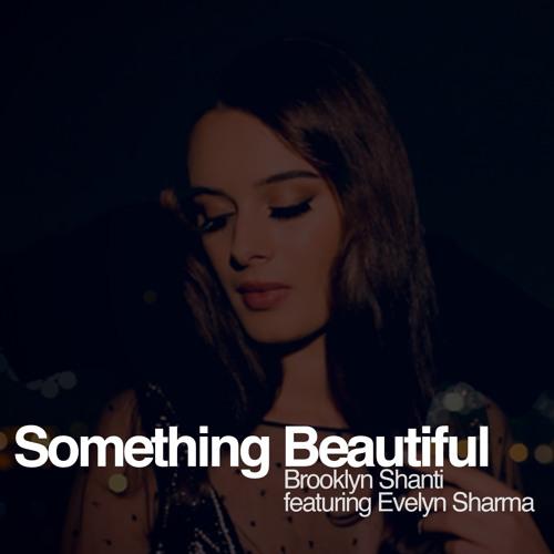 Brooklyn Shanti ft. Evelyn Sharma - Something Beautiful EP