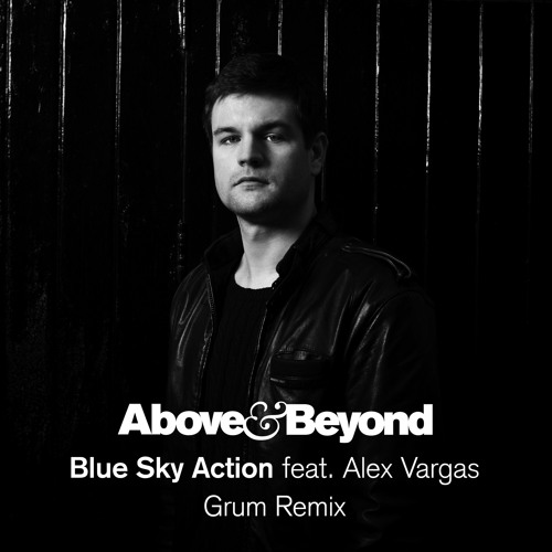 Above & Beyond feat. Alex Vargas - Blue Sky Action (Grum Remix) (Danny Howard BBC R1 Debut)
