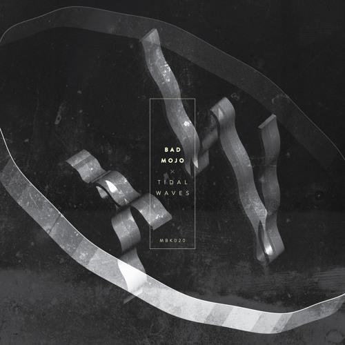 Bad Mojo - Tidal Waves (Original Mix)