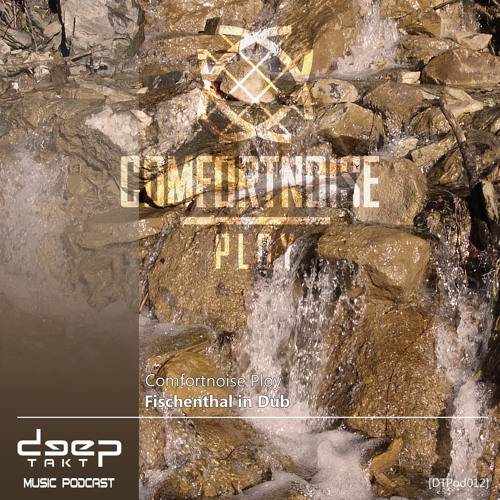 [dtpod012] Comfortnoise Ploy - Fischenthal in Dub - www.deeptakt.net -
