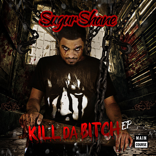Sugur Shane - Kill Da Bitch EP (Sampler) [OUT NOW!] #KillDaBitch