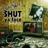 Shut Ya Face- Lana Shea ft Hopie
