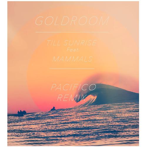 Goldroom - Till Sunrise (Pacifico Remix)