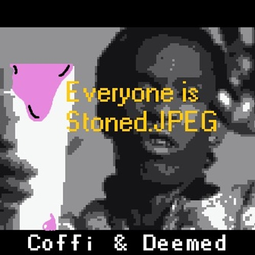 Coffi And Deemed - Everyone Is Stoned.JPEG (OUT NOW)