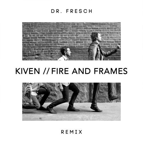 Kiven - Fire and Frames (Dr. Fresch Remix)