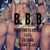 BBB(Big Booty Bitch)- @BinoTheTerrible ft. Zo Inca & Slug$ Prod. by RAISI K.