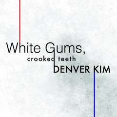 White Gums, Crooked Teeth