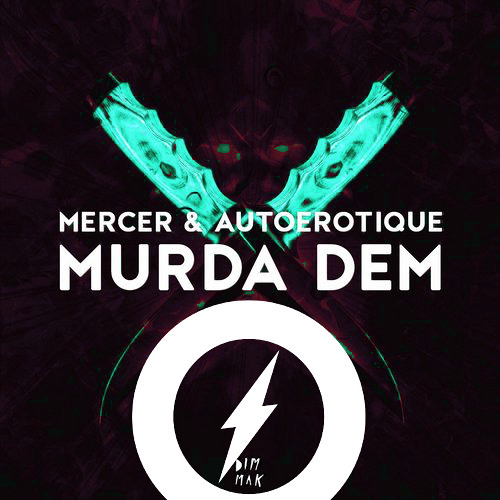 Mercer & Autoerotique - Murda Dem (Luminox Rework)
