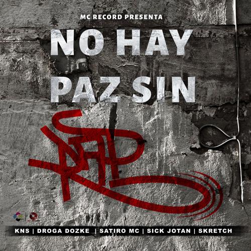 No Hay Paz Sin Rap - Droga Dozke, Satiro Mc, Sick Jotan , Skretch & Kns (Prod kns)