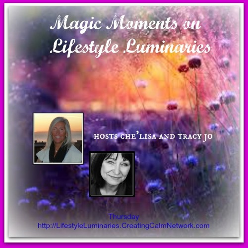 Lifestyle Luminaries with Che'lisa and Tracy Jo - Magic Moments