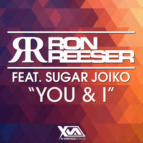 Ron Reeser - You & I feat. Sugar Joiko (Original Mix) AVAILABLE NOW on Beatport!!