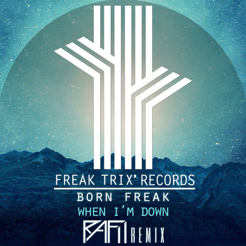 Born Freak - When Im Down (Rafii Remix)[Supported by Knife Party]