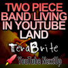 YouTube NextUp Contest Entry - Two Piece Band Living in YouTube Land (The TeraBrite Show) WINNER