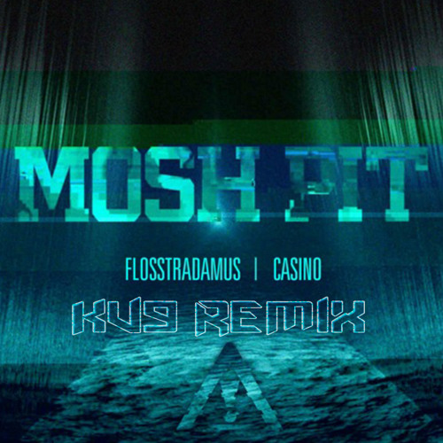 Flosstradamus Ft. Casino - Mosh Pit (Kv9 Remix)