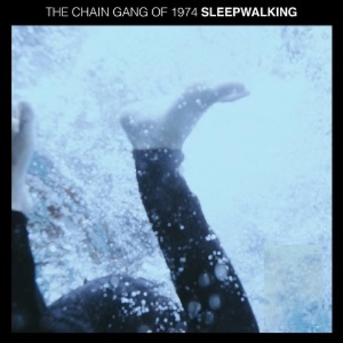 The Chain Gang Of 1974 - Sleepwalking (Nonsenz Remix)