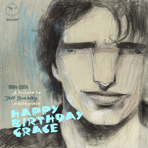 Happy Birthday Grace - a tribute to Jeff Buckley's masterpiece 1994-2014