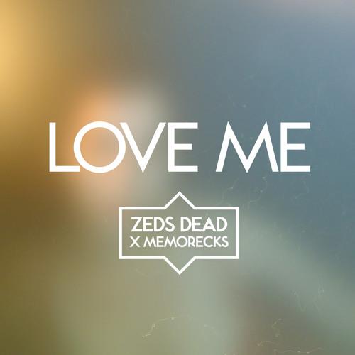 Zeds Dead x Memorecks - Love Me