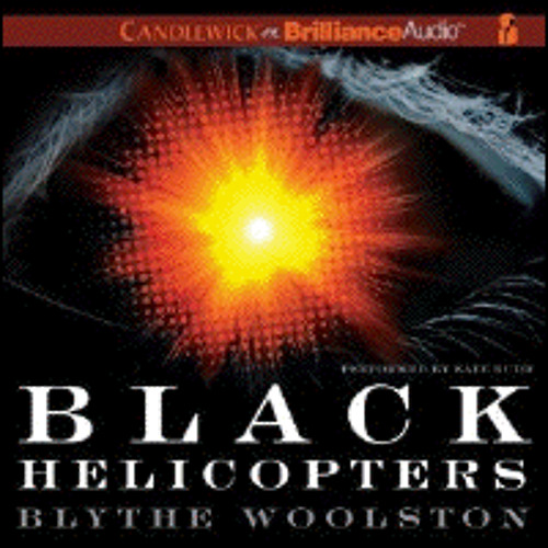 BLACK HELICOPTERS By Blythe Woolston, Read By Kate Rudd