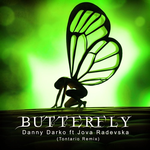 Danny Darko ft Jova Radevska - Butterfly (Tontario Remix) OFFICIAL REMIX