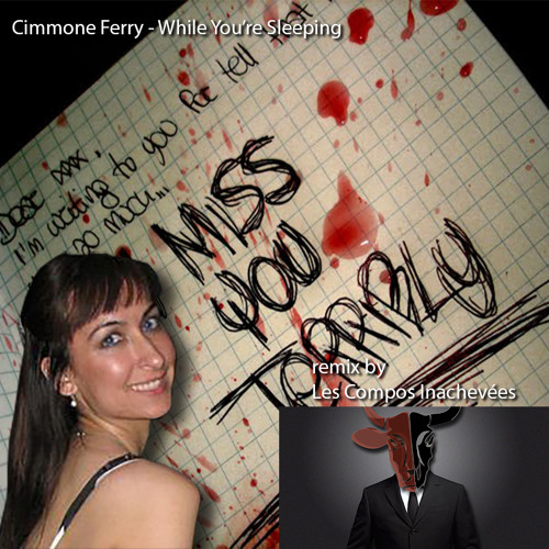 Cimmone Ferry - While You're Sleeping / Les Compos Inachevées . Remix 12 . 08-2014