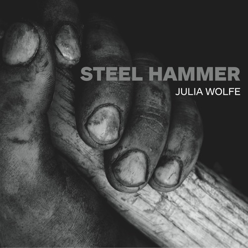 Julia Wolfe: Steel Hammer (Streaming Album)