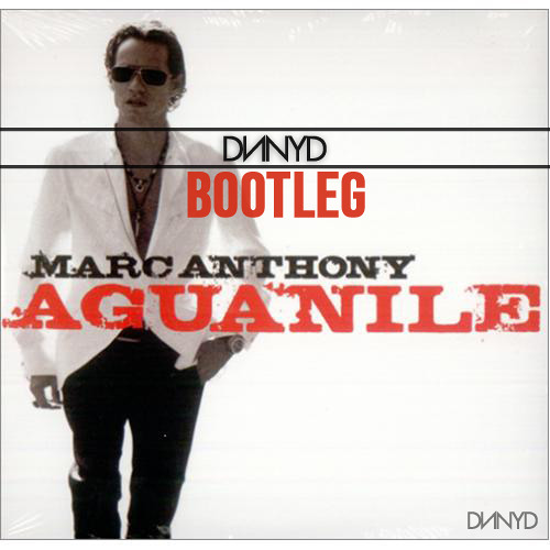 Marc Anthony - Aguanile (DNNYD Bootleg) [FREE DOWNLOAD]