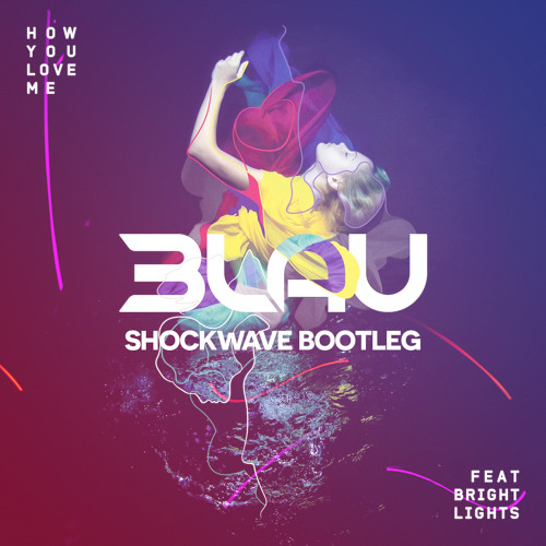 3LAU - How You Love Me Feat. Bright Lights (Shockwave Bootleg)[FREE]
