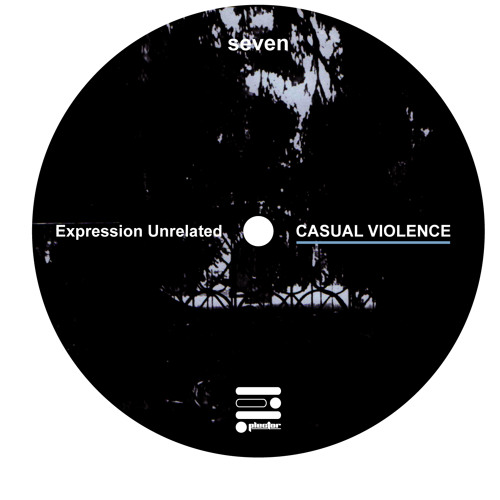 Casual Violence - Expression Unrelated EP - PLEC007