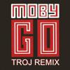 Moby - Go (TROJ REMIX)(FREE DOWNLOAD) mp3