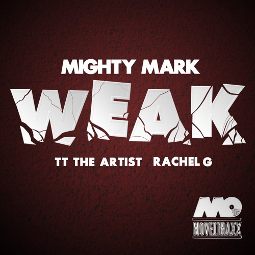 Mighty Mark - Weak (ft. TT The Artist And Rachel G)
