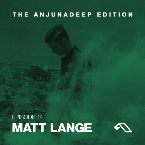 The Anjunadeep Edition 14 With Matt Lange