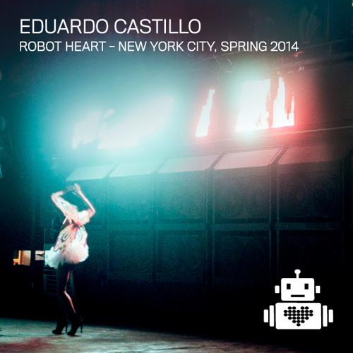 Eduardo Castillo - Robot Heart - NYC - Spring 2014
