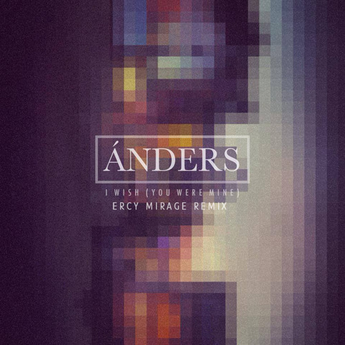 Ánders - I Wish (Ercy Mirage Remix)