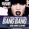 Jessie J, Ariana Grande & Nicki Minaj - Bang Bang (Eddie Mono Club Mix)