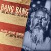 Bang Bang (My Baby Shot Me Down) Mark Boone Junior ft Kevin Bowe
