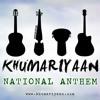 National Anthem of Pakistan- Khumariyaan
