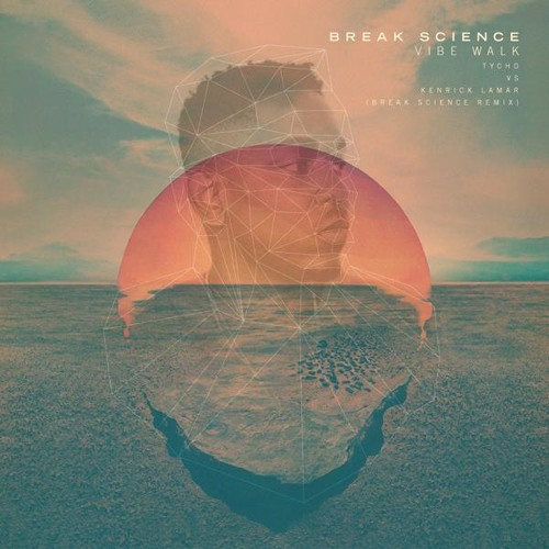 Vibe Walk – Kendrick Lamar vs Tycho (Break Science Remix)