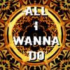 All I Wanna Do (Prod. by P3)