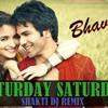 Saturday Saturday (Culb MiX Shakti Dj BhavesH)
