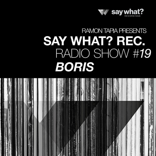 Say What? Podcast 019 with Boris