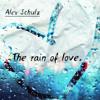 Alex Schulz - The Rain Of Love