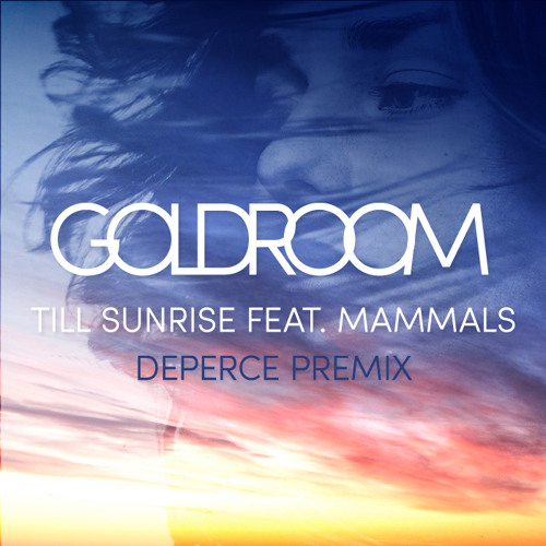 Goldroom - Tillsunrise Feat. Mammals (Deperce Premix)