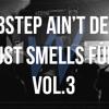'Dubstep ain't dead it just smells funny' Vol.3 - FREE DOWNLOAD!